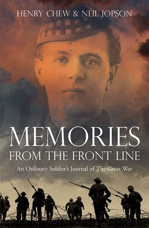 Memories from the Front Line An Ordinary Soldier's Journal of the Great War