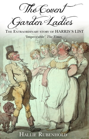The Covent Garden Ladies The Extraordinary Story of Harris's List