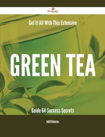 Get It All With This Extensive Green tea Guide - 64 Success Secrets