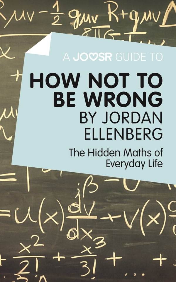 how not to be wrong by jordan ellenberg the hidden maths of everyday life