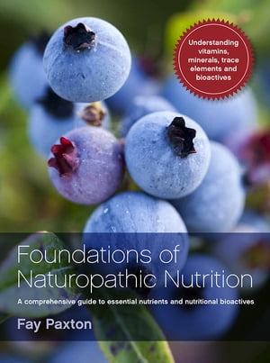 Foundations of Naturopathic Nutrition A comprehensive guide to essential nutrients and nutritional bioactives