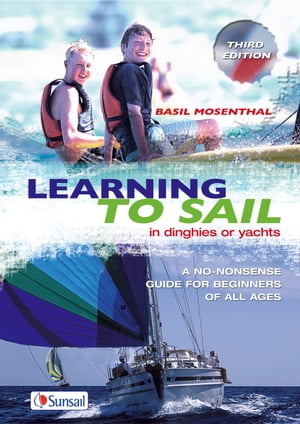 Learning to Sail In Dinghies or Yachts: A No-Nonsense Guide for Beginners of All Ages