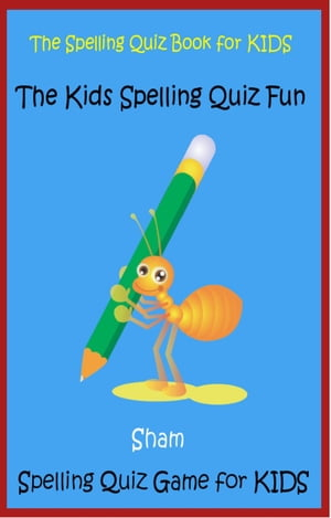 The Spelling Quiz Book For Kids: The Kids Spelling Quiz Fun