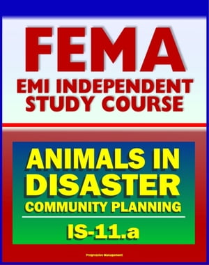 21st Century FEMA Study Course: Animals in Disasters: Community Planning (IS-11.a) - Household Pets,  Service Animals,  Livestock,  Natural and Manmade H