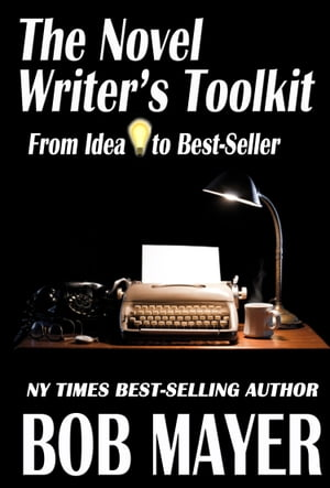 The Novel Writer's Toolkit From Idea to Best-Seller