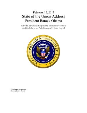 February 12,  2013 State of the Union Address President Barack Obama With the Republican Response by Senator Marco Rubio And the Libertarian Party Resp