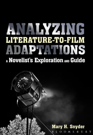 Analyzing Literature-to-Film Adaptations A Novelist's Exploration and Guide