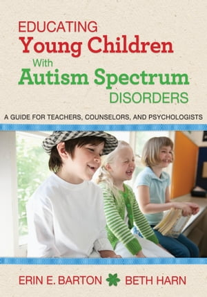 Educating Young Children with Autism Spectrum Disorders A Guide for Teachers,  Counselors,  and Psychologists