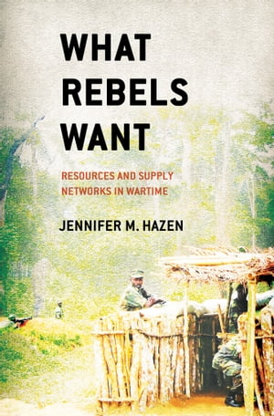 What Rebels Want Resources and Supply Networks in Wartime