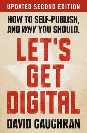 Let's Get Digital: How To Self-Publish, And Why You Should (Updated 2nd Edition)