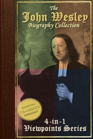 Biography of John Wesley,  4-in-1 Collection {Illustrated}