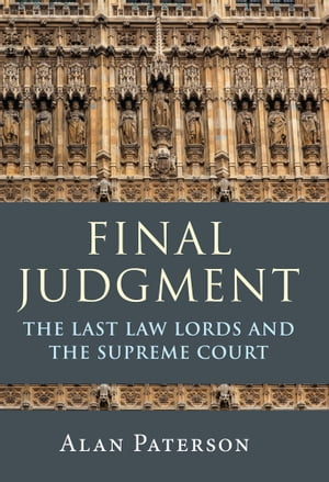Final Judgment The Last Law Lords and the Supreme Court