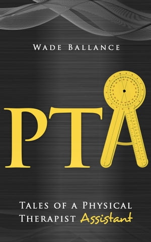 PTA: Tales of a Physical Therapist Assistant