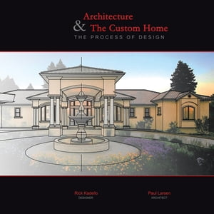Architecture & The Custom Home The Process of Design