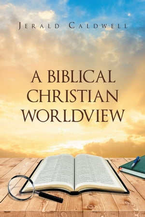bible and biblical christian worldview
