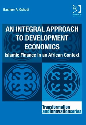 An Integral Approach to Development Economics Islamic Finance in an African Context