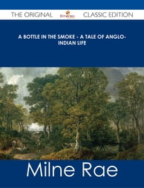 A Bottle in the Smoke - A Tale of Anglo-Indian Life - The Original Classic Edition