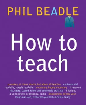 How to Teach The ultimate (and ultimately irreverent) look at what you should be doing in your classroom if you want to�be the best teacher you can po