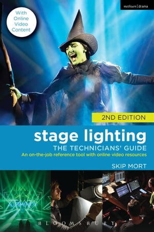 Stage Lighting: The Technicians' Guide An On-the-job Reference Tool with Online Video Resources - 2nd Edition