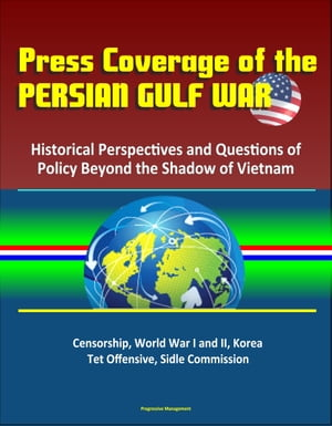 Press Coverage of the Persian Gulf War: Historical Perspectives and Questions of Policy Beyond the Shadow of Vietnam - Censorship,  World War I and II,