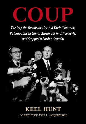 Coup The Day the Democrats Ousted Their Governor,  Put Republican Lamar Alexander in Office Early,  and Stopped a Pardon Scandal