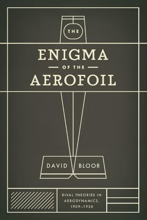 The Enigma of the Aerofoil Rival Theories in Aerodynamics,  1909-1930