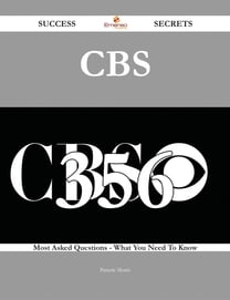 CBS 356 Success Secrets - 356 Most Asked Questions On CBS - What You Need To Know