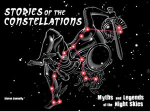 Stories of the Constellations Myths and Legends of the Night Skies