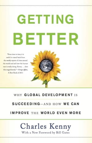 Getting Better Why Global Development Is Succeeding--And How We Can Improve the World Even More