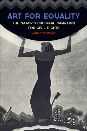 Art for Equality The NAACP's Cultural Campaign for Civil Rights