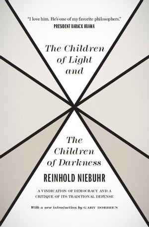 The Children of Light and the Children of Darkness A Vindication of Democracy and a Critique of Its Traditional Defense