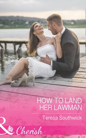 How To Land Her Lawman (Mills & Boon Cherish) (The Bachelors of Blackwater Lake,  Book 7)