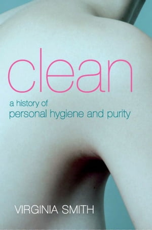 Clean A History of Personal Hygiene and Purity