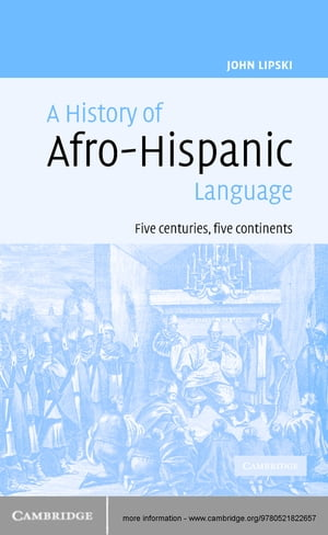 A History of Afro-Hispanic Language Five Centuries,  Five Continents