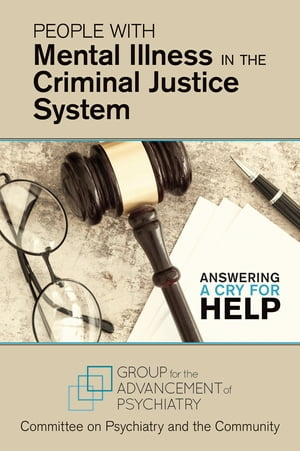 People With Mental Illness in the Criminal Justice System Answering a Cry for Help