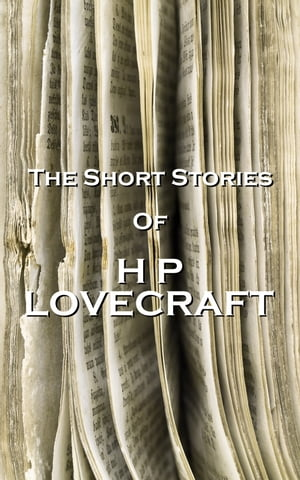The Short Stories Of HP Lovecraft