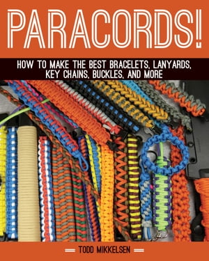 Paracord! How to Make the Best Bracelets,  Lanyards,  Key Chains,  Buckles,  and More