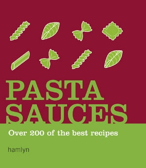 Pasta Sauces Over 200 of the Best Recipes