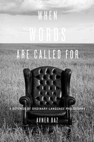 When Words Are Called For A Defense of Ordinary Language Philosophy