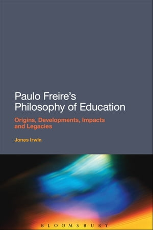 Paulo Freire's Philosophy of Education Origins,  Developments,  Impacts and Legacies