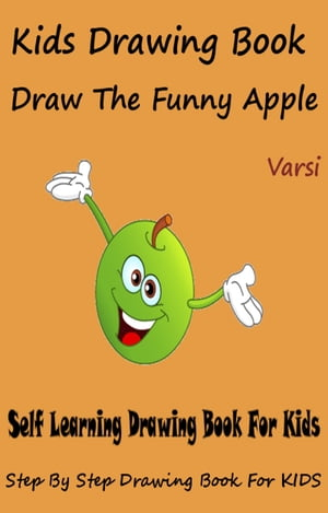 Kids Drawing Book: Draw The Funny Apple