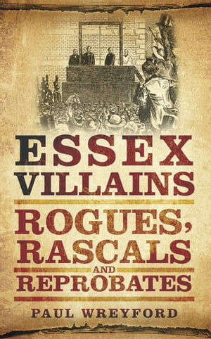 Essex Villains Rogues,  Rascals and Reprobates