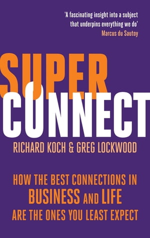 Superconnect How the Best Connections in Business and Life Are the Ones You Least Expect