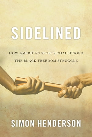 Sidelined How American Sports Challenged the Black Freedom Struggle