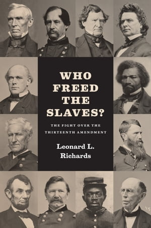 Who Freed the Slaves? The Fight over the Thirteenth Amendment