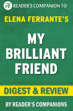 My Brilliant Friend: A Novel By Elena Ferrante | Digest & Review
