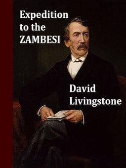 A Popular Account of Dr. Livingstone's Expedition to the Zambesi and Its Tributaries