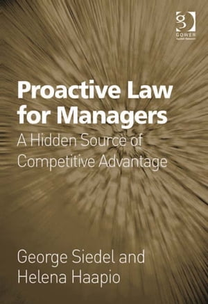 Proactive Law for Managers A Hidden Source of Competitive Advantage