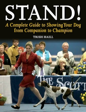 Stand! A Complete Guide to Showing Your Dog from Companion to Champion