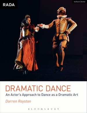 Dramatic Dance An Actor's Approach to Dance as a Dramatic Art
